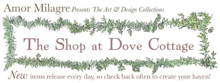 Amor Milagre presents Welcome to Our Shop at Dove Cottage! New items release every day so check back often to create your haven! Original Artwork & Art Prints, Photography, Books, Stationery, Customizable Gifts, Organic Apparel, Baby & Child Nursery Gifts, Educational Tools, & More!